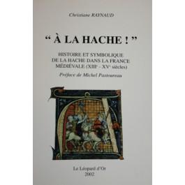 """""""A la Hache !"""" Histoire et symbolique de la hache dans la France médiévale (XIIIe - XVe siècles)"""
