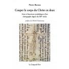 Couper le corps du Christ en deux. Sens et fonctions symboliques d'un chirographe figuré du XIIe siècle.