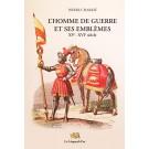 L'Homme de guerre et ses emblèmes XVe - XVIe siècle