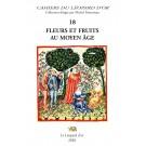 Les Cahiers du Léopard d'or VOLUME 18 : Fleurs et Fruits au Moyen-âge